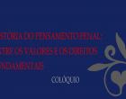HISTÓRIA DO PENSAMENTO PENAL: ENTRE OS VALORES E OS DIREITOS FUNDAMENTAIS
